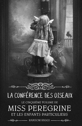 Couverture du livre : Miss Peregrine et les enfants particuliers, Tome 5 : La Conférence des oiseaux