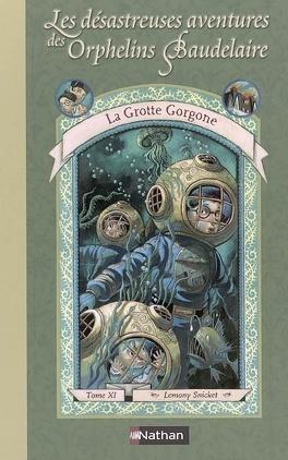 Couverture du livre : Les Désastreuses Aventures des orphelins Baudelaire, Tome 11 : La Grotte Gorgone