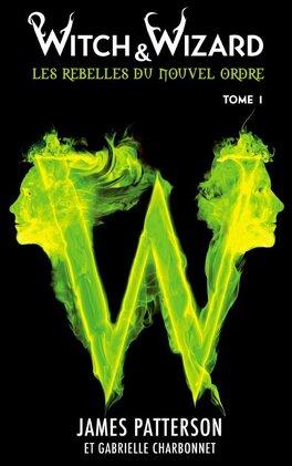 Couverture du livre : Witch & Wizard, Les Rebelles du Nouvel Ordre, Tome 1 : Les Condamnés