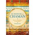 Le manuel du chaman rituels et pratiques au quotidien