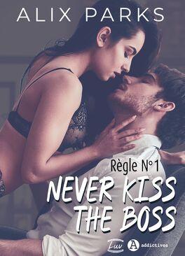 Couverture du livre : Règle n°1 : Never Kiss The Boss