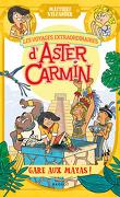 Les Voyages extraordinaires d'Aster Carmin, Tome 3 : Gare aux Mayas !