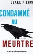 Un mystère Adèle Sharp, Tome 5 : Condamné au meurtre