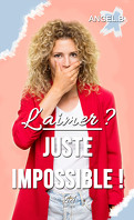 L'aimer ?, Tome 3 : Juste impossible !