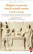 Religion et pouvoir dans le monde romain - L'autel et la roge - de la deuxième guerre punique à la fin des Sévères