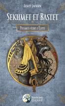 Sekhmet et Bastet : Puissances félines d'Égypte