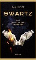 Swartz, tome 1 : Ne crains pas la brûlure