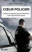 Cœur policier : 30 policiers et policières racontent l'intervention la plus marquante de leur carrière