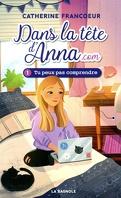 Dans la tête d'Anna.com T.1 : Tu peux pas comprendre!