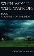 When Women Were Warriors, Tome 2 : A Journey of the Heart