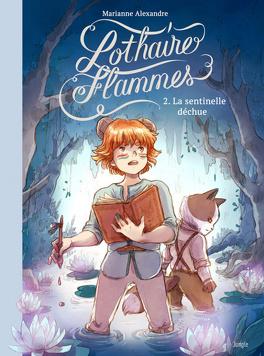 Couverture du livre : Lothaire Flammes, tome 2 : La sentinelle déchue