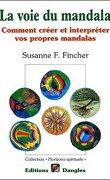 La voie du mandala : Comment créer et interpréter vos propres mandalas