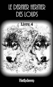 Le Dernier Héritier des loups, Tome 4