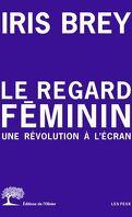 Le regard féminin: Une révolution à l'écran