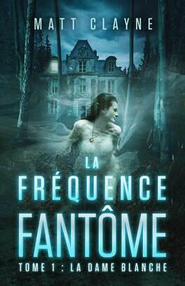 Couverture du livre : La Fréquence fantôme, Tome 1 : La Dame blanche