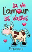 La Vie, l'amour, les vaches