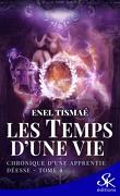 Les temps d'une vie, tome 4 : chronique d'une apprentie déesse