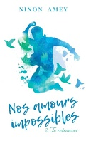 Nos amours impossibles, Tome 2: Te retrouver