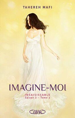 Couverture du livre : Insaisissable - Saison 2, Tome 3 : Imagine-Moi