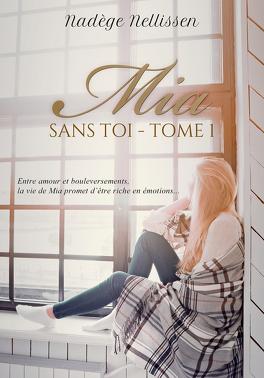 Couverture du livre : Mia, Tome 1 : Sans toi