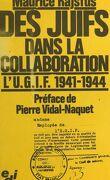 Des juifs dans la collaboration, Tome 1 : L'UGIF, 1941-1944