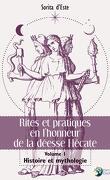 Rites et pratiques en l'honneur de la déesse Hécate, Tome 1 : Histoire et mythologie