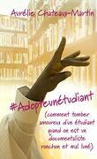 #Adopteunétudiant: (comment tomber amoureux d'un étudiant quand on est un documentaliste ronchon et mal luné)