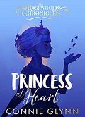 Rosewood Chronicles, Tome 4: Princess at Heart