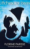 L'Échiquier divin, Tome 1: Le Dragon blanc