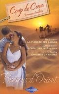 Passions d'Orient : La fiancée des sables / L'héritier de Suleila / Epouse d'un cheikh