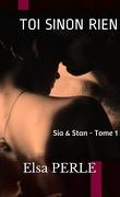 Toi sinon rien : Sia et Stan, Tome 1