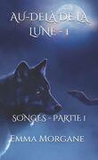 Au-delà de la lune Tome 1 - Songes partie 1