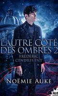 L'Autre Côté des ombres, Tome 2 : Frédéric Cendrevent