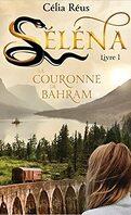 Séléna, Tome 1 : La Couronne de Bahram
