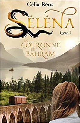 Couverture du livre : Séléna, Tome 1 : La Couronne de Bahram