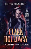 Clark Holloway, Tome 1 : La Chasse aux sorciers