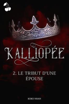Couverture du livre : Kalliopée, Tome 2 : Le Tribut d'une épouse