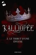 Kalliopée, Tome 2 : Le Tribut d'une épouse