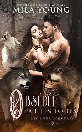 Couverture du livre : Les Loups cendrés, Tome 3 : Obsédée par les loups