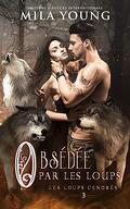 Les Loups cendrés, Tome 3 : Obsédée par les loups