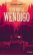Si tu vois le Wendigo