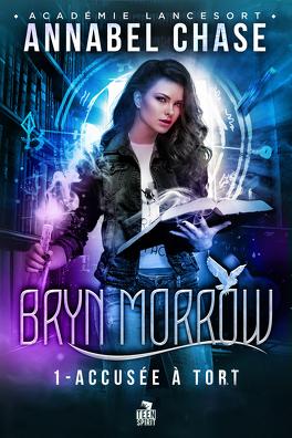 Couverture du livre : Académie Lancesort - Bryn Morrow, Tome 1 : Accusée à tort