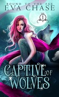 Bound to the Fae, Tome 1 : Captive of Wolves