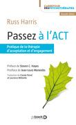 Passez à l'ACT : pratique de la thérapie d'acceptation et d'engagement