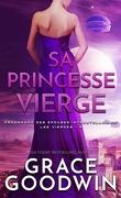 Programme des épouses interstellaires : Les Vierges, Tome 5 : Sa princesse vierge
