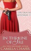 In the Line of Ire : Lexi Graves Mysteries 13