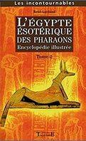 L'Egypte ésotérique des pharaons. Tome 2.