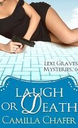 Laugh Or Death : Lexi Graves Mysteries 6