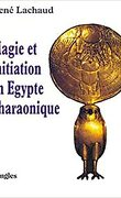 Magie et initiation en Egypte pharaonique.
