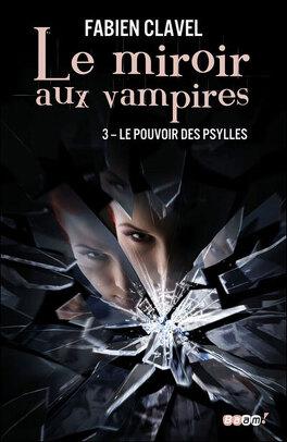 Couverture du livre : Le Miroir aux Vampires, Tome 3 : Le Pouvoir des Psylles